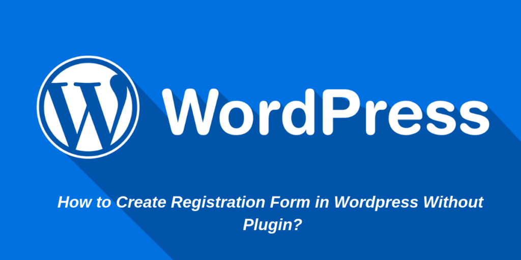 How to Create Registration Form in Wordpress Without Plugin?
