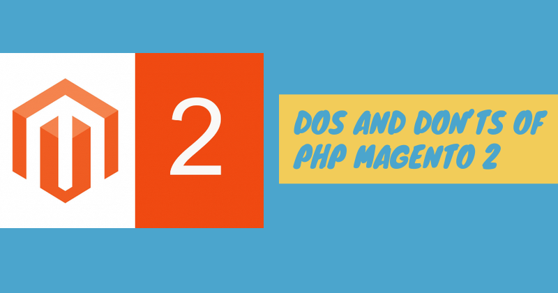Dos And Don'ts Of PHP Magento 2