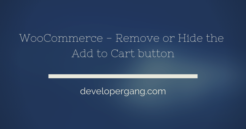 WooCommerce- Remove or Hide the Add to Cart button