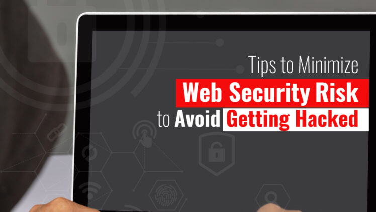 Tips to Minimize Web Security Risk to Avoid Getting Hacked