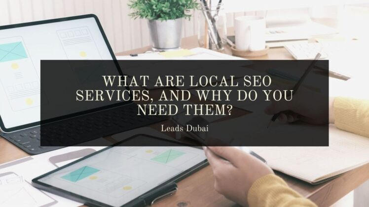 What are Local SEO Services, and Why do you Need Them?