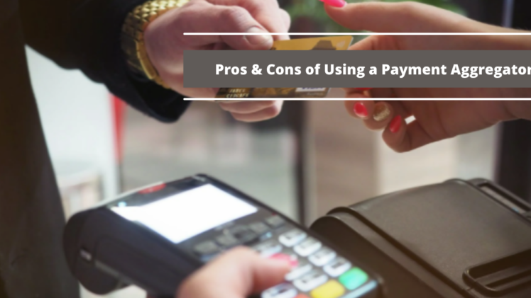 Pros & Cons of Using a Payment Aggregator